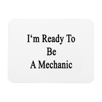 I m Ready To Be A Mechanic Vinyl Magnet