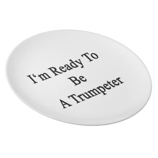 I m Ready To Be A Trumpeter Party Plate