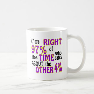 I'm Right 97% Of The Time Who Cares Coffee Mug