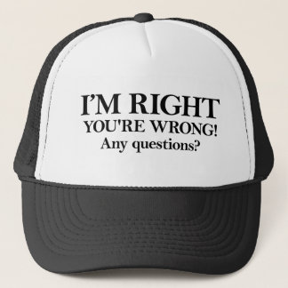 I'M RIGHT YOU'RE WRONG! Any questions? Trucker Hat