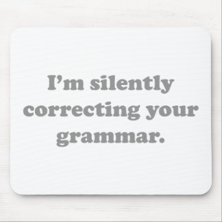 I'm Silently Correcting Your Grammar. Mouse Pad