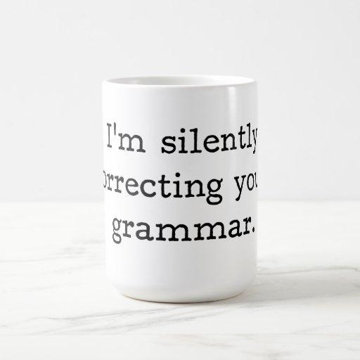 I'm silently correcting your grammar. coffee mugs