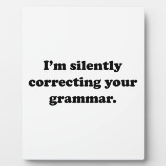I'm Silently Correcting Your Grammar. Plaque