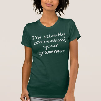 I'm silently correcting your grammar. t shirt