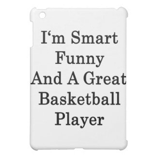 I m Smart Funny And A Great Basketball Player Cover For The iPad Mini