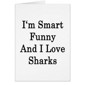 I m Smart Funny And I Love Sharks Card