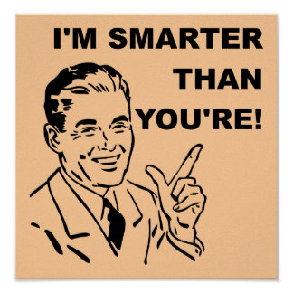 I m Smarter Than You re Funny Poster Sign