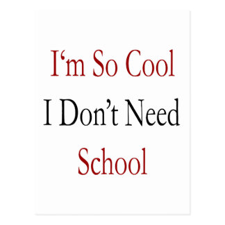 I m So Cool I Don t Need School Postcards