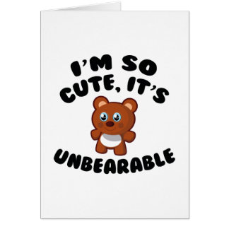 I'm So Cute, It's Unbearable Greeting Card
