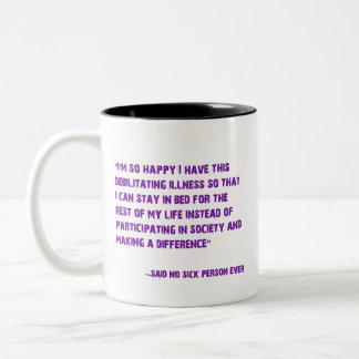 I'm so happy I got this debilitating illness mug