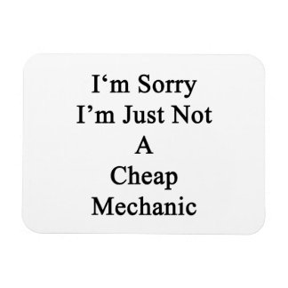 I m Sorry I m Just Not A Cheap Mechanic Rectangular Magnet