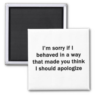 I['m Sorry If I Behaved in a Way 2 Inch Square Magnet