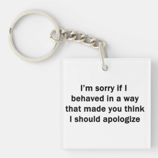 I['m Sorry If I Behaved in a Way Keychain