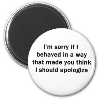 I['m Sorry If I Behaved in a Way Refrigerator Magnet