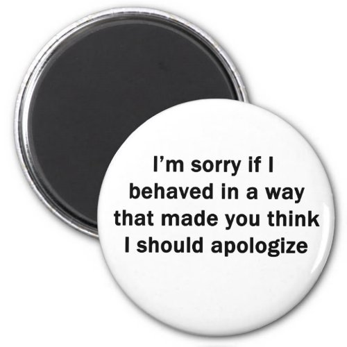 Im Sorry If I Behaved in a Way Magnet
