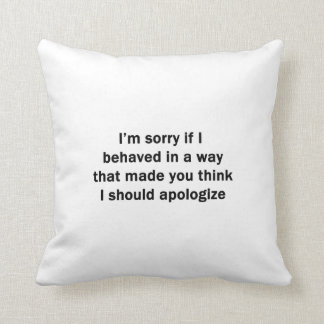 I['m Sorry If I Behaved in a Way Throw Pillow