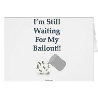 I'm Still Waiting - Bailout Card