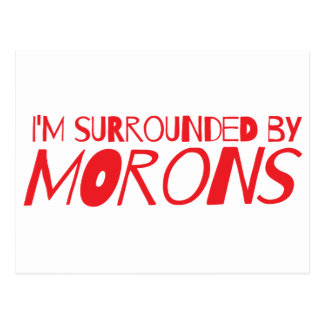 I m surrounded by MORONS Post Card