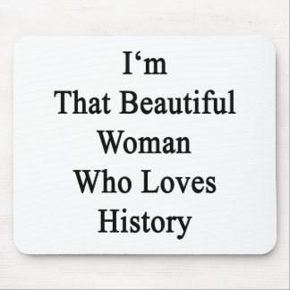 I m That Beautiful Woman Who Loves History Mousepad