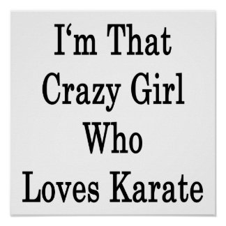 I m That Crazy Girl Who Loves Karate Print
