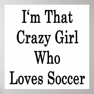 I m That Crazy Girl Who Loves Soccer Print