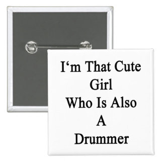 I m That Girl Who Is Also A Drummer Pinback Buttons