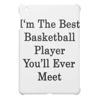 I m The Best Basketball Player You ll Ever Meet iPad Mini Covers