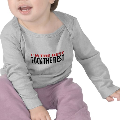 i´m the best fuck the rest tshirts