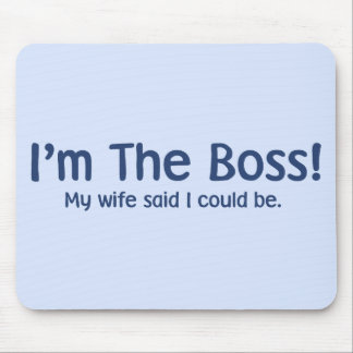 I m the Boss My Wife Said So Mouse Pads