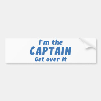 I'm The Captain Get Over It Bumper Sticker