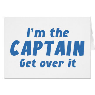I'm The Captain Get Over It Card