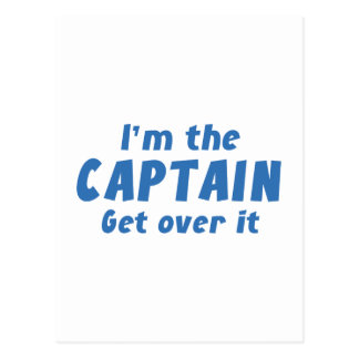 I'm The Captain Get Over It Postcard