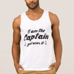 I'm The Captain Get Over It Tank Top