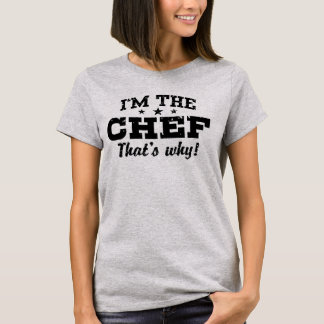 I'm The Chef that's Why T-Shirt