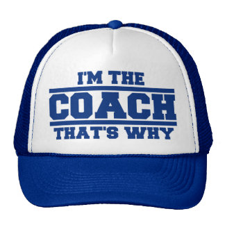 I m The COACH That s Why Hat royal blue