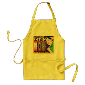 I'm The Decider – when my wife's not around Adult Apron