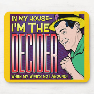 I'm The Decider – when my wife's not around Mouse Pad