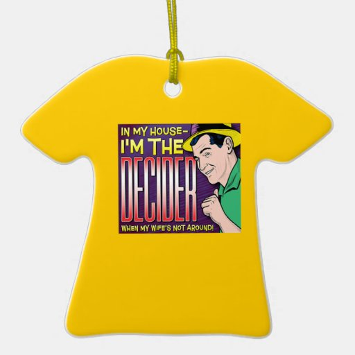 I'm The Decider – when my wife's not around Double-Sided T-Shirt Ceramic Christmas Ornament