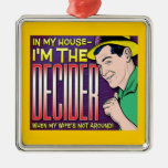 I'm The Decider – when my wife's not around Square Metal Christmas Ornament
