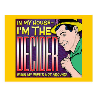 I'm The Decider – when my wife's not around Postcard