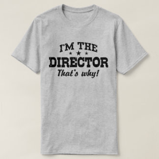 I'm The Director That's Why T-Shirt