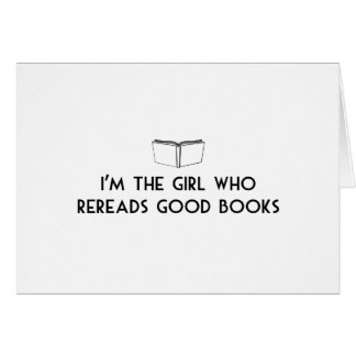 I'm the Girl Who Re-Reads Good Books Card