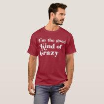 I'm the good kind of crazy funny flirting T-Shirt