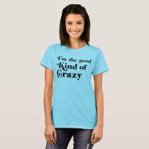 I'm the good kind of crazy T-Shirt