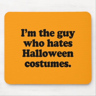 I M THE GUY WHO HATES HALLOWEEN COSTUMES MOUSE PAD