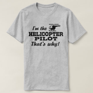 I'm The Helicopter Pilot That's Why T-Shirt