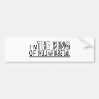 I m The King Of Wheelchair Basketball Bumper Sticker