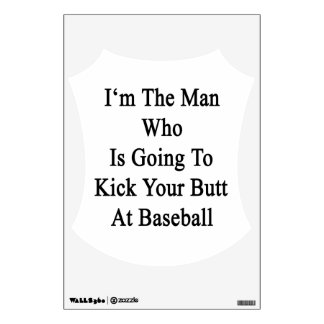 I m The Man Who Is Going To Kick Your Butt At Base Wall Stickers