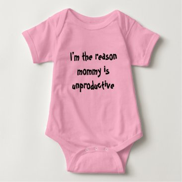 Professional Business I'm the reason mommy is unproductive baby bodysuit