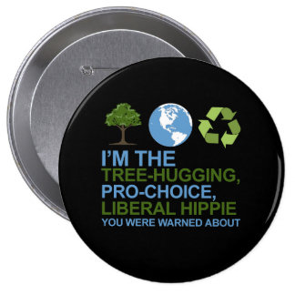 I m the tree-hugging pro-choice liberal hippie y pins